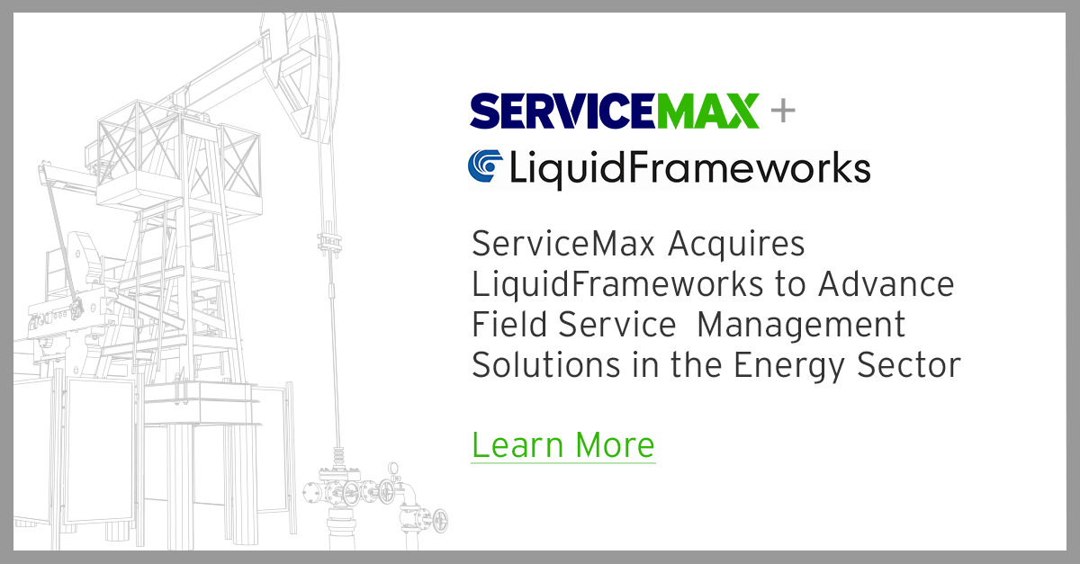ServiceMax Acquires LiquidFrameworks to Advance Field Service Management Solutions in the Energy Sector